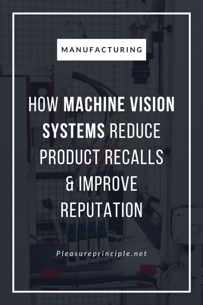How Machine Vision Systems Reduce Recalls & Improve Reputation